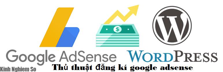 Cách đăng ký Google Adsense thành công 100%