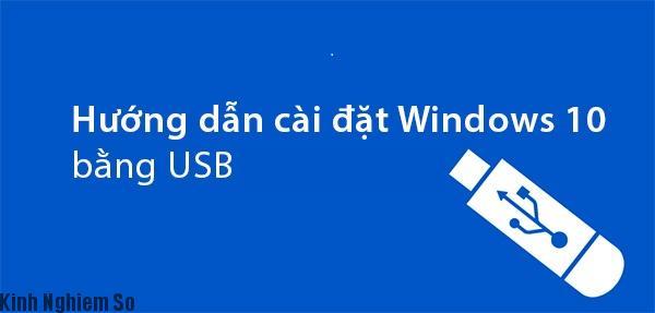 Hướng dẫn cách cài đặt windows 10 bằng usb cực kì đơn giản (video hướng dẫn)