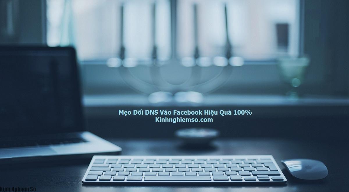 Đổi DNS vào Facebook hiệu quả 100% khi bị chặn truy cập
