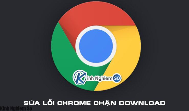 Sửa lỗi Chrome chặn download file
