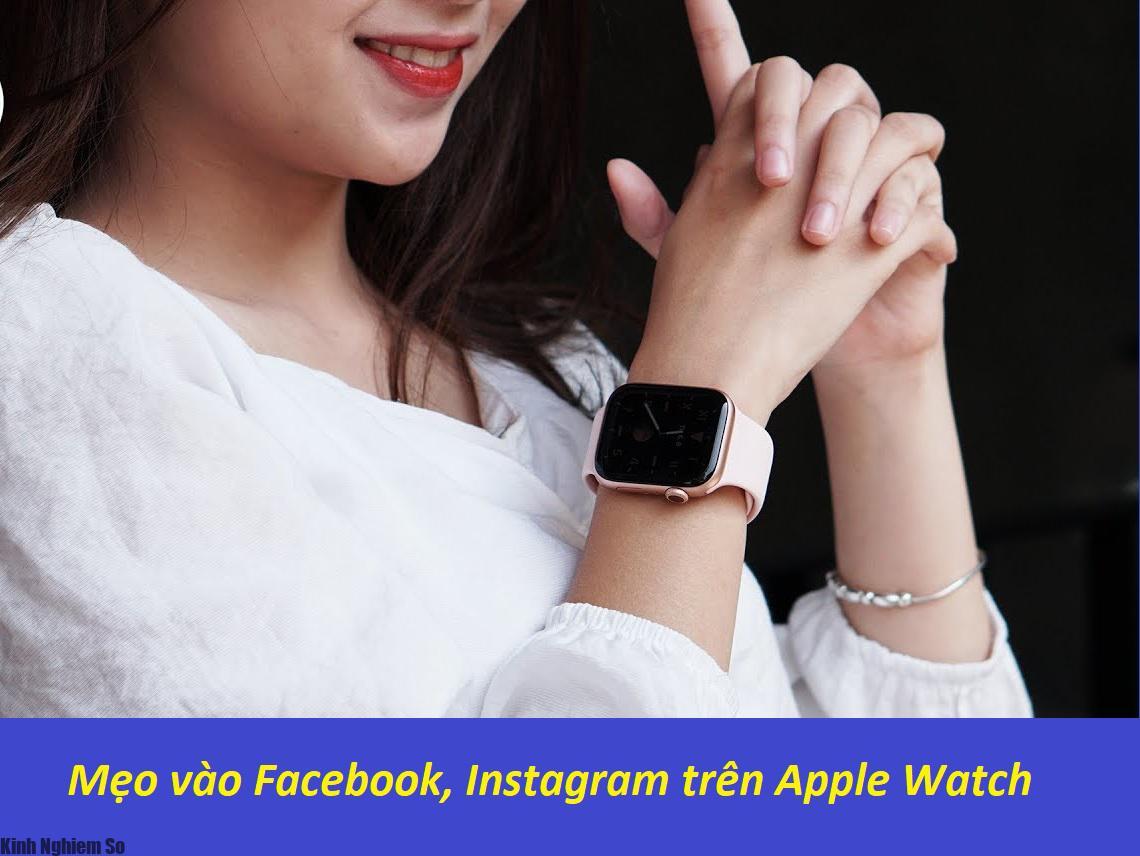 Cách vào Facebook, Instagram trên Apple Watch