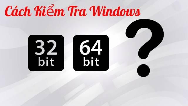 Cách kiểm tra Windows 32 bit hay 64 bit